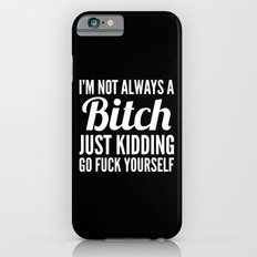 I'M NOT ALWAYS A BITCH (Black & White) Slim Case iPhone 6s