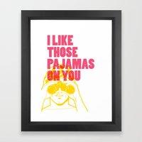 I Like Those Pajamas On You Framed Art Print