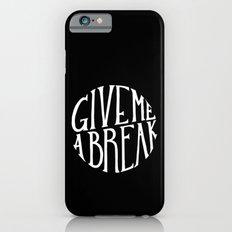 give me a break Slim Case iPhone 6s