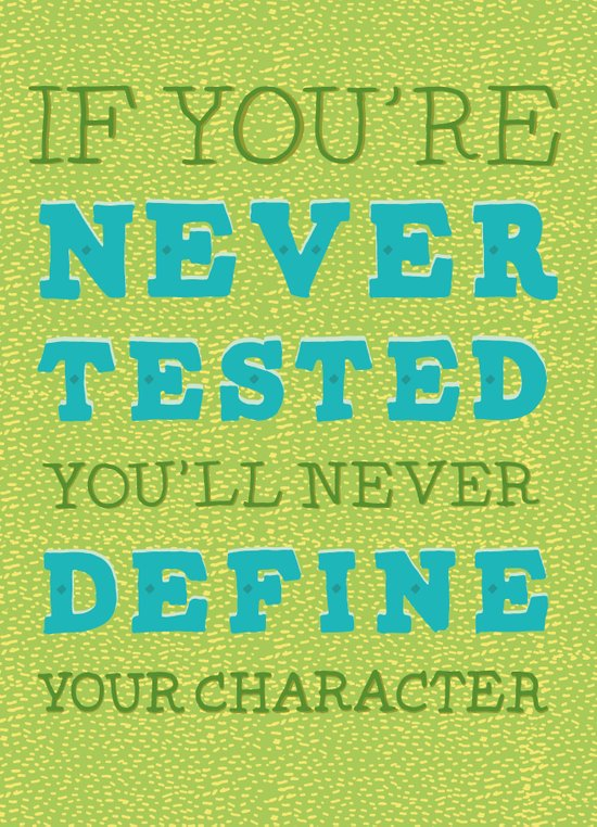 If You're Never Tested You'll Never Define Your Character! Art Print