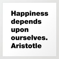 Happiness depends upon ourselves. Aristotle quote Art Print