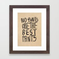 No Pants are the Best Pants  Framed Art Print