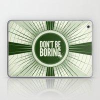 Don't Be Boring Laptop & iPad Skin