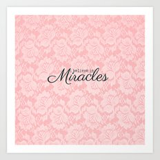 I believe in Miracles Pink Lace  Art Print
