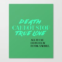 Death Cannot Stop True L… Canvas Print