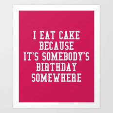 I Eat Cake Funny Quote Art Print