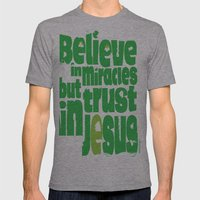 Believe in miracles but trust in Jesus Mens Fitted Tee Athletic Grey SMALL