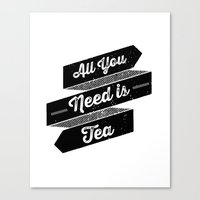 All You Need is Tea Canvas Print