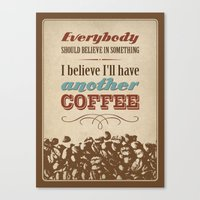 Everybody should believe in something. I believe I'll have another coffee. Canvas Print