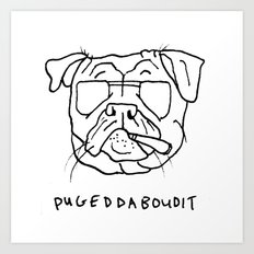 Pugeddaboudit Art Print