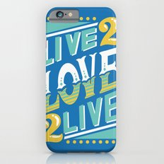 Live to Love, Love to Live iPhone 6s Slim Case