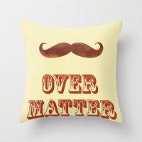Mustache Over Matter Throw Pillow