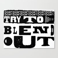 Don't Try To Blend In. B… Canvas Print