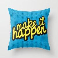 MAKE IT HAPPEN Throw Pillow