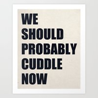 We Should Probably Cuddl… Art Print