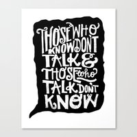 THOSE WHO TALK DON'T KNOW... Canvas Print