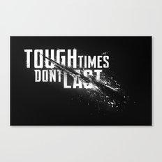Tough times don't last Canvas Print