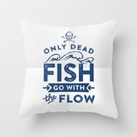 Only The Dead Fish Go Wi… Throw Pillow