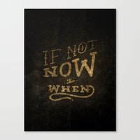 If Not Now...When Canvas Print