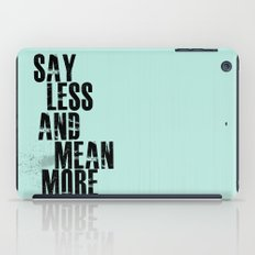 Say Less and Mean MORE iPad Case