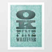 Ok, Fine, Whatever. Art Print