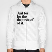 Just For The Taste Of It Hoody