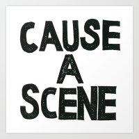 CAUSE A SCENE Art Print