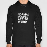 NORMAL PEOPLE ARE SO WEI… Hoody