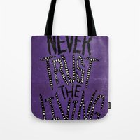 Never Trust The Living! Tote Bag