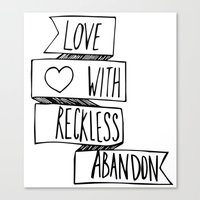 Love with reckless abandon ❤ Canvas Print