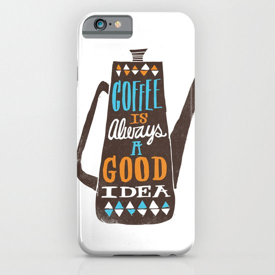 coffee is always a good idea iPhone & iPod Case