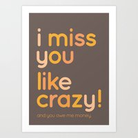 I miss you like crazy Art Print