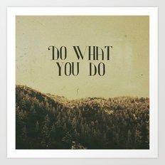 Do What You Do Art Print