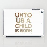 UNTO US A CHILD IS BORN (Isaiah 9:6) iPad Case