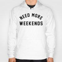 NEED MORE WEEKENDS Hoody