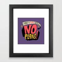 I have a plan... Framed Art Print
