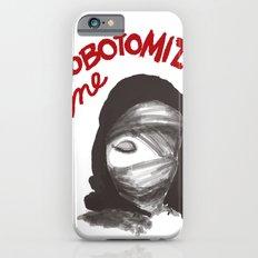 Lobotomize me. iPhone 6 Slim Case