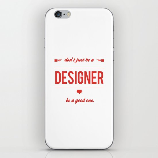 Don't just be a designer. iPhone & iPod Skin