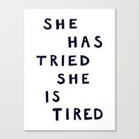 She Has Tried, She Is Ti… Canvas Print