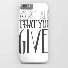 You're All That You Give Slim Case iPhone 6s