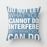 Do Not Let What You Cannot Do Interfere With What You Can Do Throw Pillow