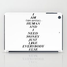 I AM HUMAN AND I NEED MONEY JUST LIKE EVERYBODY ELSE DOES iPad Case