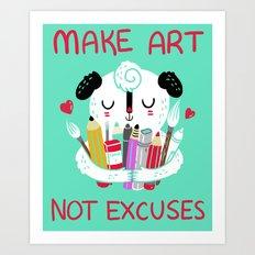 Make Art Not Excuses Art Print