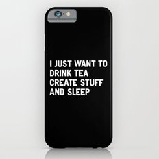 I just want to drink tea create stuff and sleep iPhone 6 Slim Case