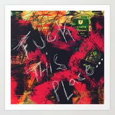 Fuck This Place...(Sometimes Home Dies) Art Print