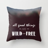 All Good Things Are Wild… Throw Pillow