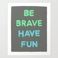 Be Brave Have Fun Art Print