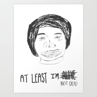 At Least I'm Not Dead. Art Print