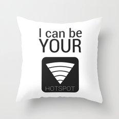 I can be your HOTSPOT Throw Pillow