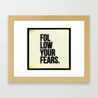 Follow Your Fears Framed Art Print